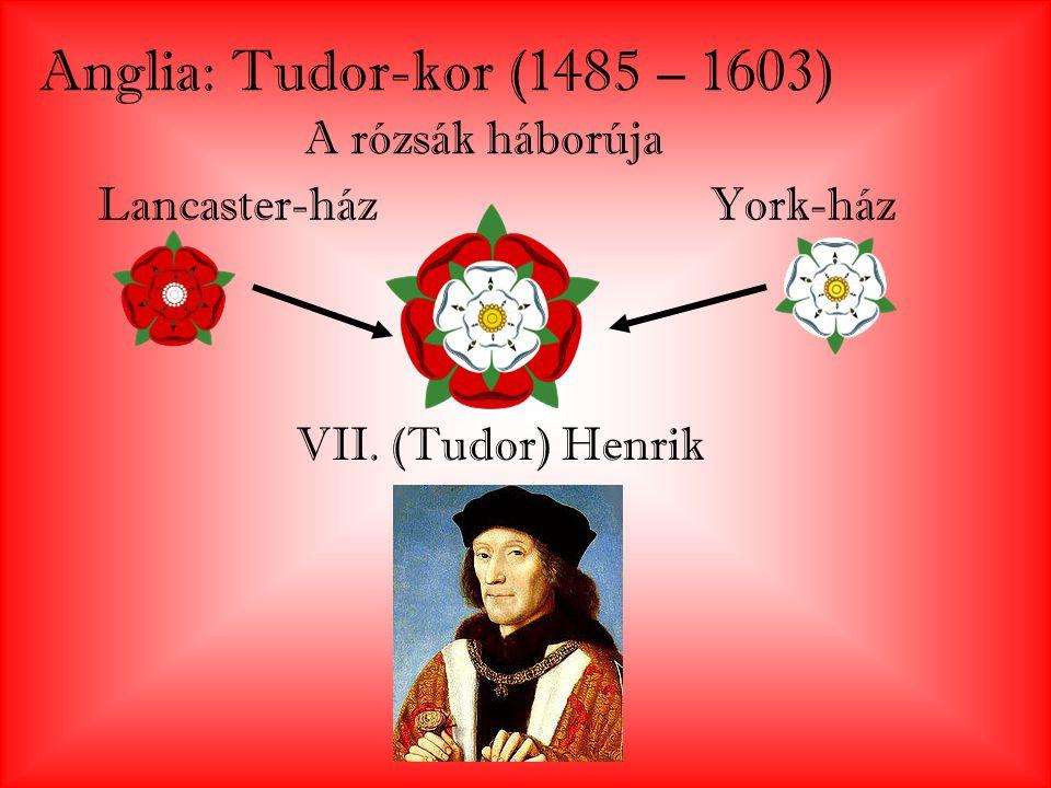 Anglia: Tudor-kor (1485 – 1603) A rózsák háborúja Lancaster-ház