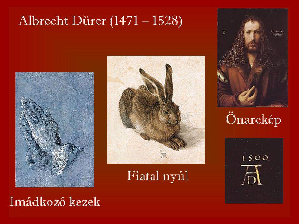 Albrecht Dürer (1471 – 1528) Önarckép Fiatal nyúl Imádkozó kezek