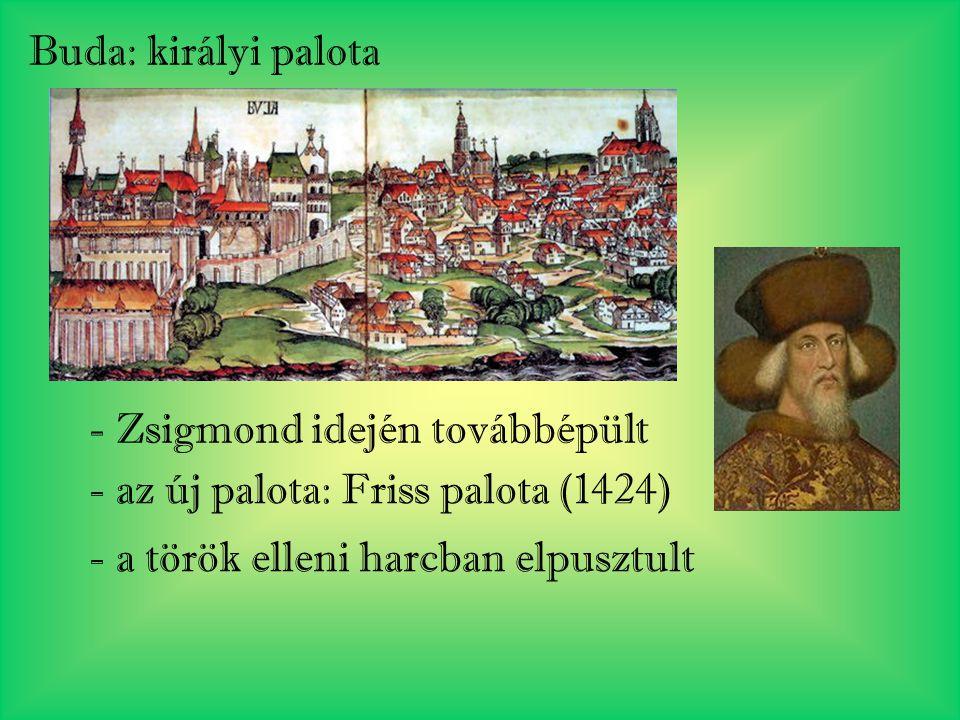 Buda: királyi palota - Zsigmond idején továbbépült.