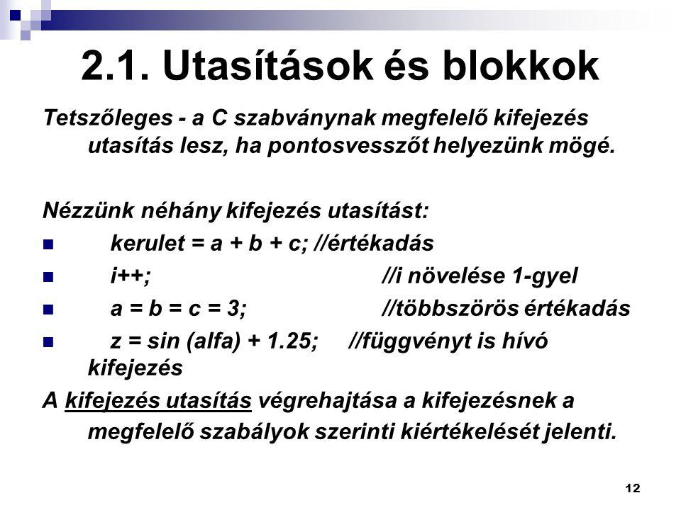 2.1. Utasítások és blokkok Tetszőleges - a C szabványnak megfelelő kifejezés utasítás lesz, ha pontosvesszőt helyezünk mögé.