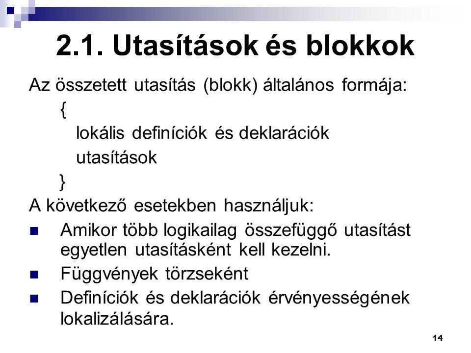 2.1. Utasítások és blokkok Az összetett utasítás (blokk) általános formája: { lokális definíciók és deklarációk.