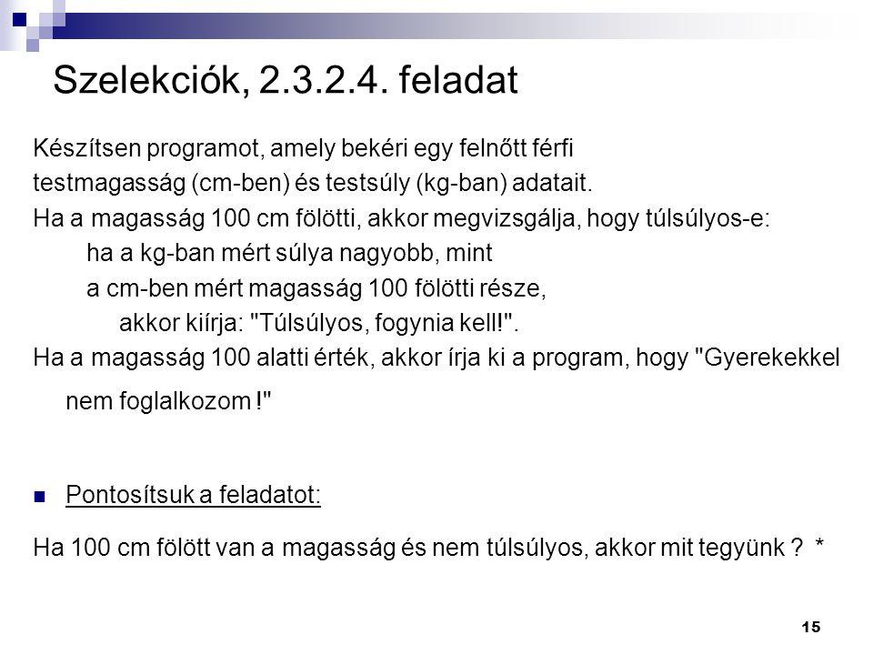 Szelekciók, 2.3.2.4. feladat Készítsen programot, amely bekéri egy felnőtt férfi. testmagasság (cm-ben) és testsúly (kg-ban) adatait.