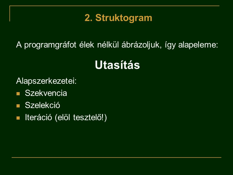 2. Struktogram A programgráfot élek nélkül ábrázoljuk, így alapeleme: Alapszerkezetei: Szekvencia.
