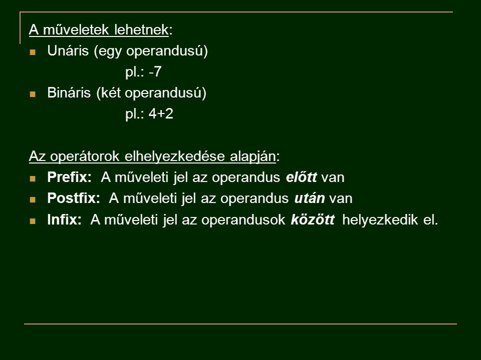 A műveletek lehetnek: Unáris (egy operandusú) pl.: -7. Bináris (két operandusú) pl.: 4+2. Az operátorok elhelyezkedése alapján: