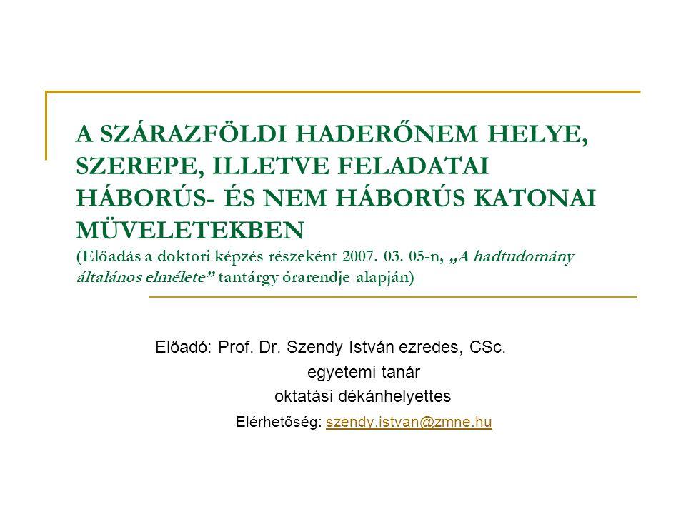 """A SZÁRAZFÖLDI HADERŐNEM HELYE, SZEREPE, ILLETVE FELADATAI HÁBORÚS- ÉS NEM HÁBORÚS KATONAI MÜVELETEKBEN (Előadás a doktori képzés részeként 2007. 03. 05-n, """"A hadtudomány általános elmélete tantárgy órarendje alapján)"""