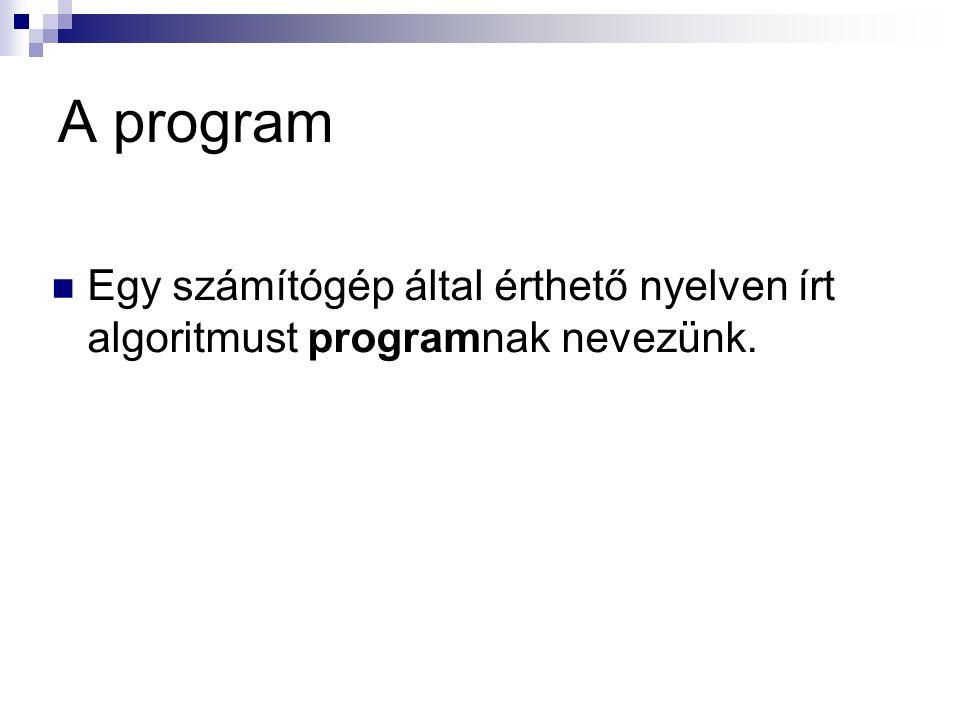 A program Egy számítógép által érthető nyelven írt algoritmust programnak nevezünk.