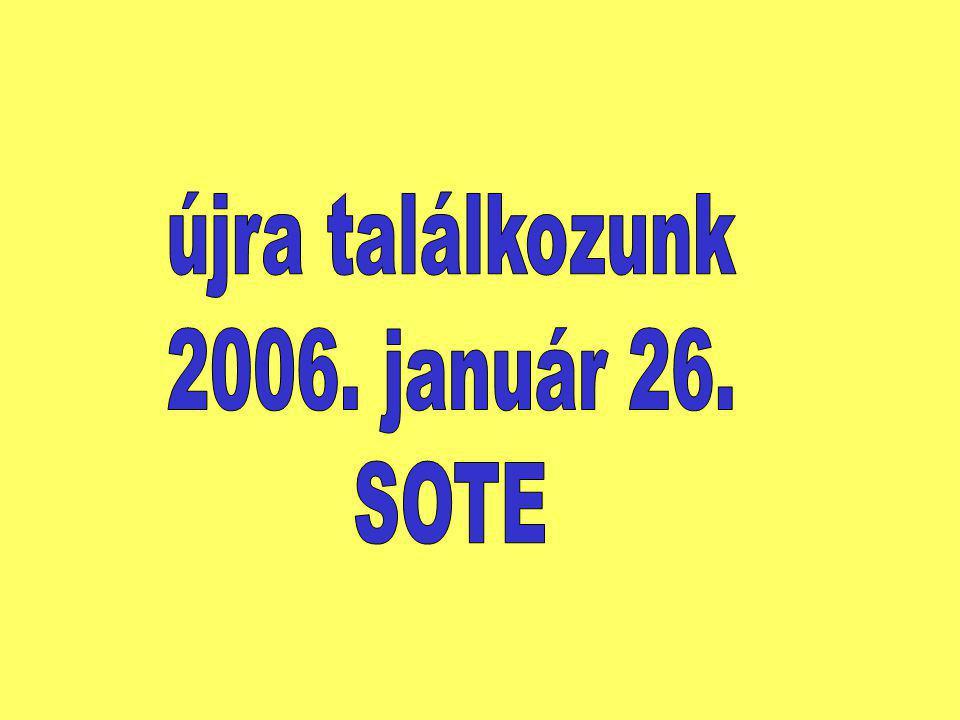 újra találkozunk 2006. január 26. SOTE
