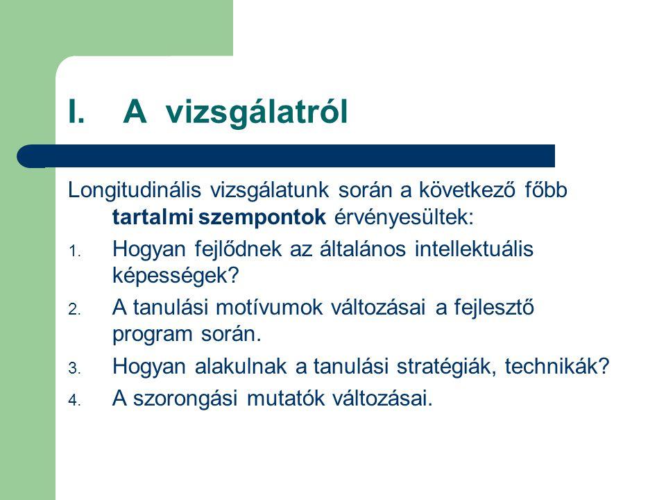 I. A vizsgálatról Longitudinális vizsgálatunk során a következő főbb tartalmi szempontok érvényesültek: