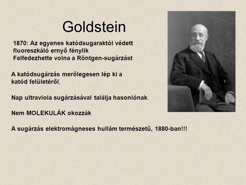 Goldstein 1870: Az egyenes katódsugaraktól védett fluoreszkáló ernyő fénylik. Felfedezhette volna a Röntgen-sugárzást.