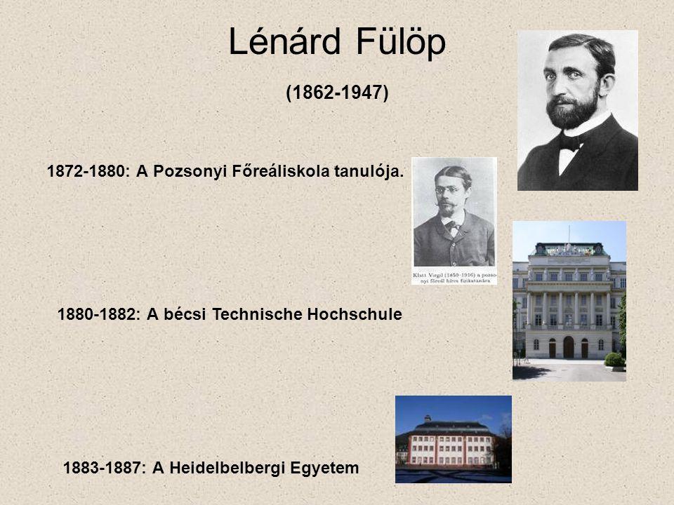 Lénárd Fülöp (1862-1947) 1872-1880: A Pozsonyi Főreáliskola tanulója.