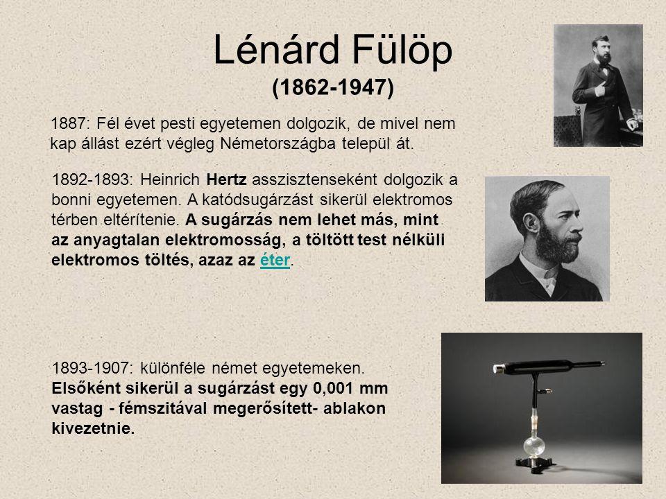 Lénárd Fülöp (1862-1947) 1887: Fél évet pesti egyetemen dolgozik, de mivel nem kap állást ezért végleg Németországba települ át.