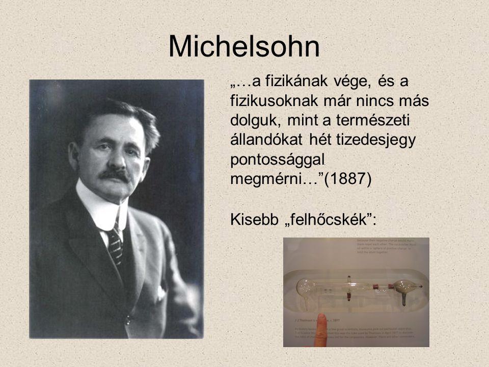 """Michelsohn """"…a fizikának vége, és a fizikusoknak már nincs más dolguk, mint a természeti állandókat hét tizedesjegy pontossággal megmérni… (1887)"""