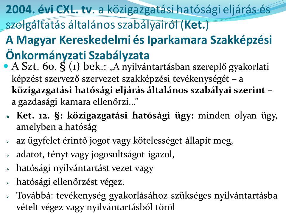2004. évi CXL. tv. a közigazgatási hatósági eljárás és szolgáltatás általános szabályairól (Ket.) A Magyar Kereskedelmi és Iparkamara Szakképzési Önkormányzati Szabályzata