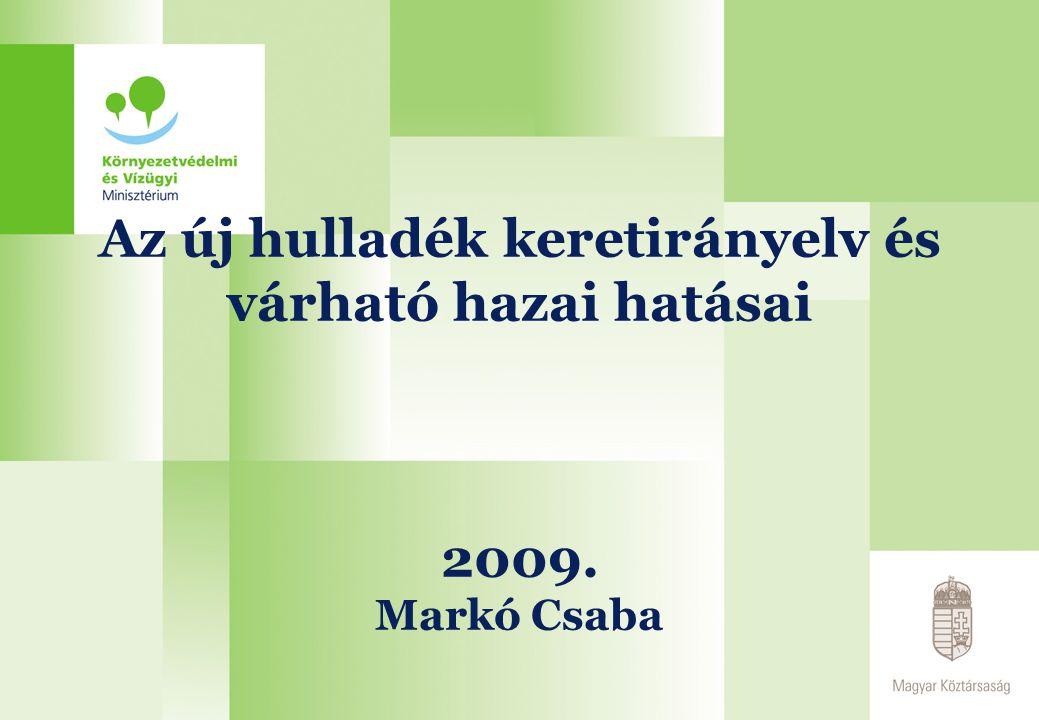 2017.04.03. Az új hulladék keretirányelv és várható hazai hatásai 2009. Markó Csaba