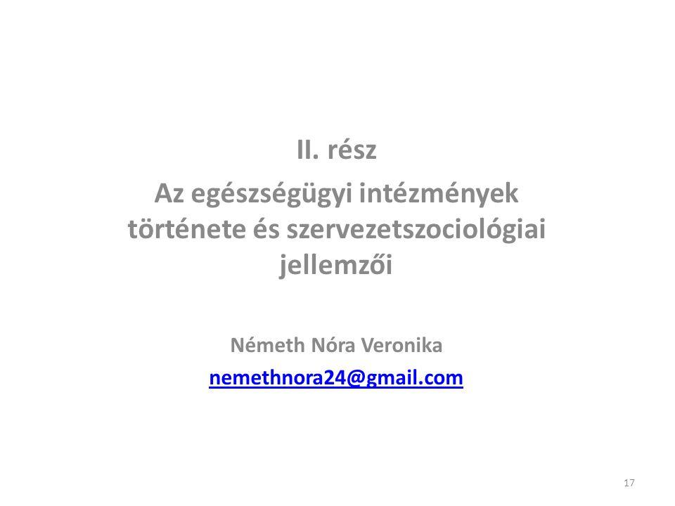 II. rész Az egészségügyi intézmények története és szervezetszociológiai jellemzői. Németh Nóra Veronika.
