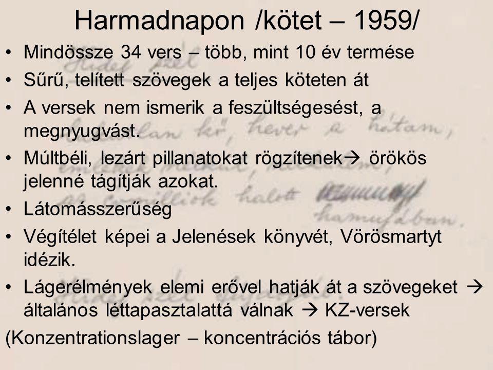 Harmadnapon /kötet – 1959/ Mindössze 34 vers – több, mint 10 év termése. Sűrű, telített szövegek a teljes köteten át.