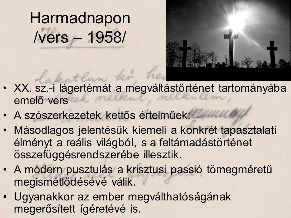 Harmadnapon /vers – 1958/ XX. sz.-i lágertémát a megváltástörténet tartományába emelő vers. A szószerkezetek kettős értelműek: