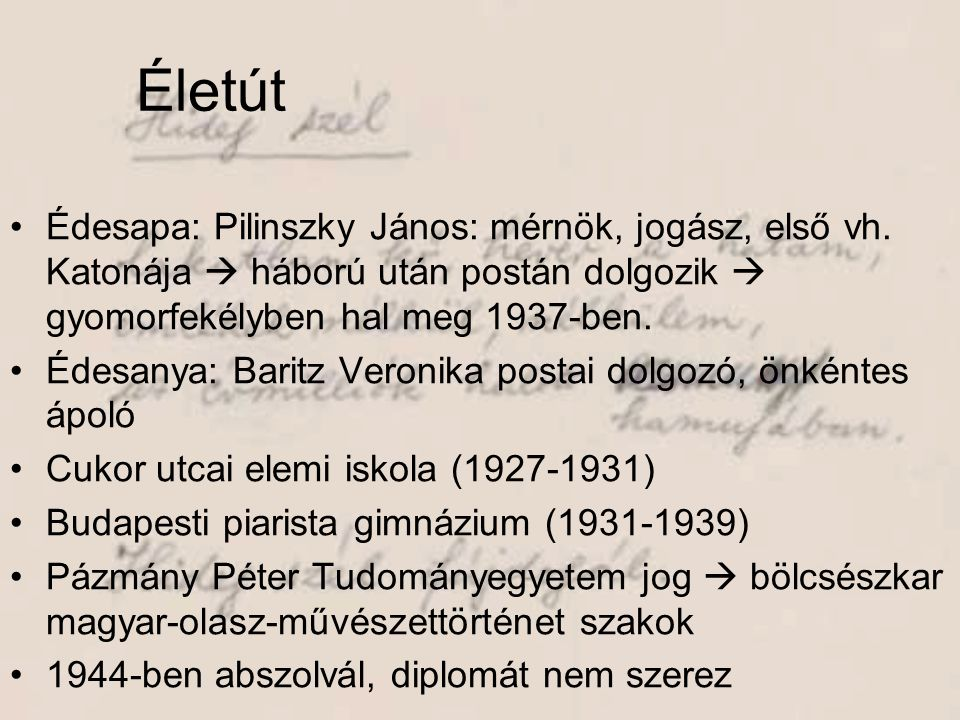 Életút Édesapa: Pilinszky János: mérnök, jogász, első vh. Katonája  háború után postán dolgozik  gyomorfekélyben hal meg 1937-ben.
