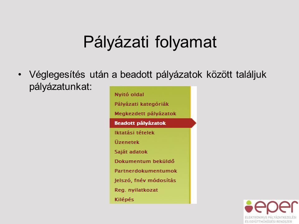 Pályázati folyamat Véglegesítés után a beadott pályázatok között találjuk pályázatunkat: