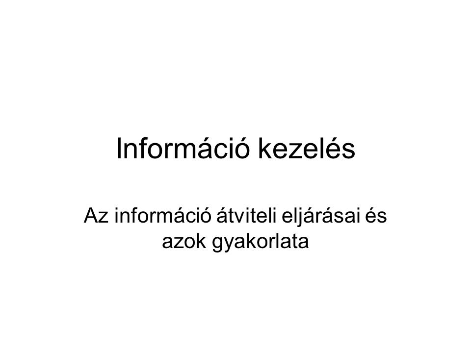 Az információ átviteli eljárásai és azok gyakorlata