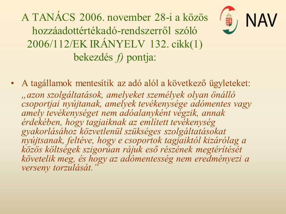 A TANÁCS 2006. november 28-i a közös hozzáadottértékadó-rendszerről szóló 2006/112/EK IRÁNYELV 132. cikk(1) bekezdés f) pontja:
