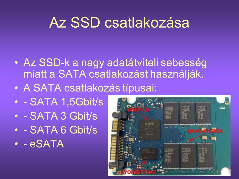 Az SSD csatlakozása Az SSD-k a nagy adatátviteli sebesség miatt a SATA csatlakozást használják. A SATA csatlakozás típusai: