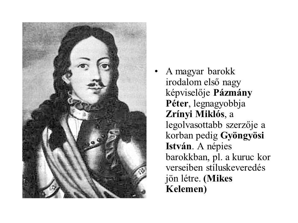A magyar barokk irodalom első nagy képviselője Pázmány Péter, legnagyobbja Zrínyi Miklós, a legolvasottabb szerzője a korban pedig Gyöngyösi István.