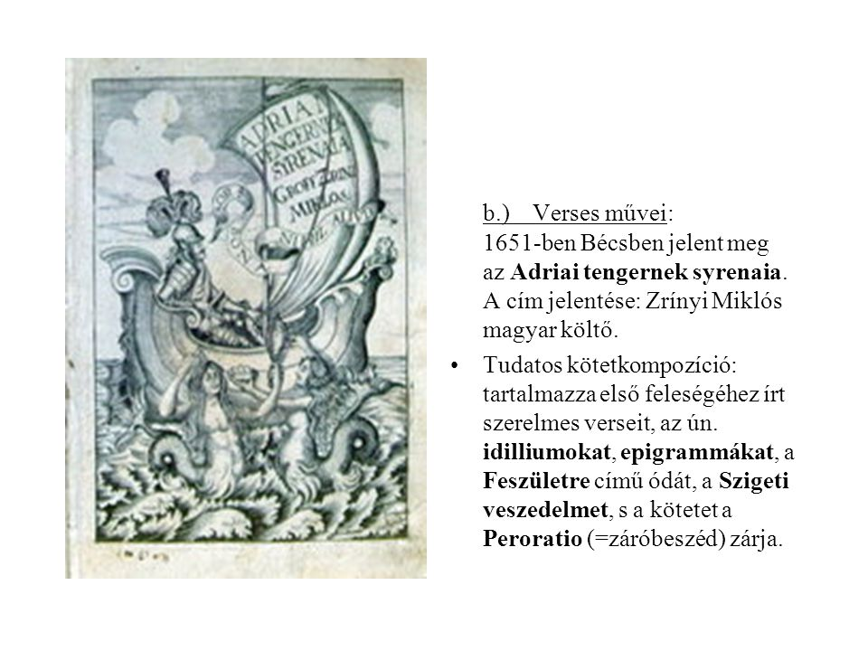 b.) Verses művei: 1651-ben Bécsben jelent meg az Adriai tengernek syrenaia. A cím jelentése: Zrínyi Miklós magyar költő.