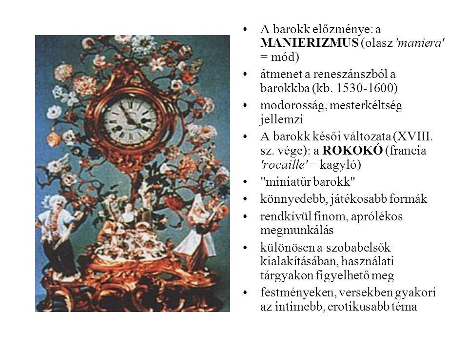 A barokk előzménye: a MANIERIZMUS (olasz maniera = mód)