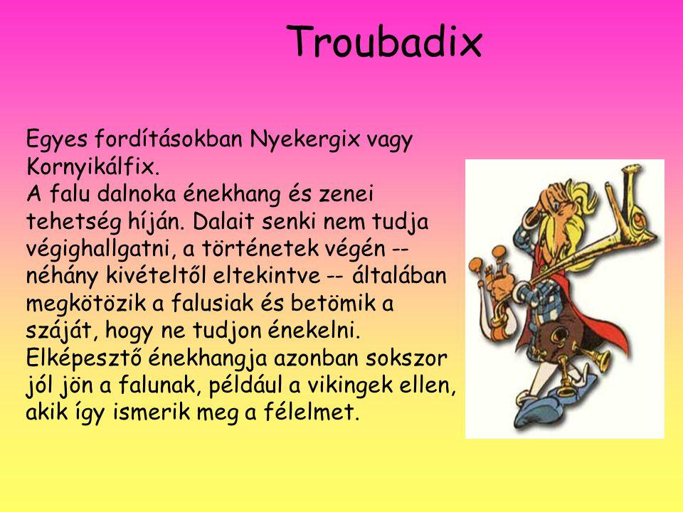 Troubadix Egyes fordításokban Nyekergix vagy Kornyikálfix.