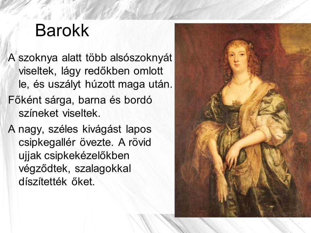 Barokk A szoknya alatt több alsószoknyát viseltek, lágy redőkben omlott le, és uszályt húzott maga után.