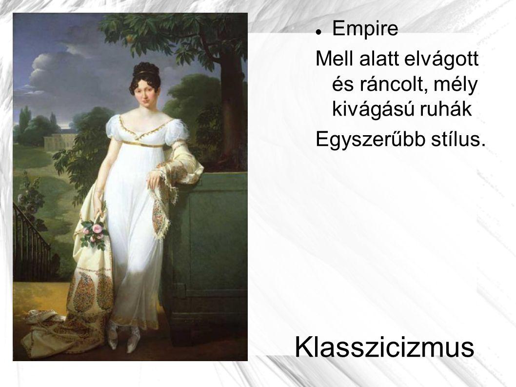 Empire Mell alatt elvágott és ráncolt, mély kivágású ruhák Egyszerűbb stílus. Klasszicizmus