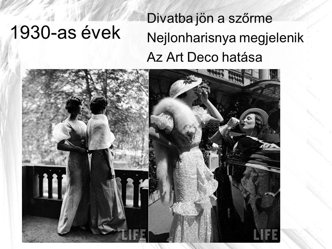 1930-as évek Divatba jön a szőrme Nejlonharisnya megjelenik