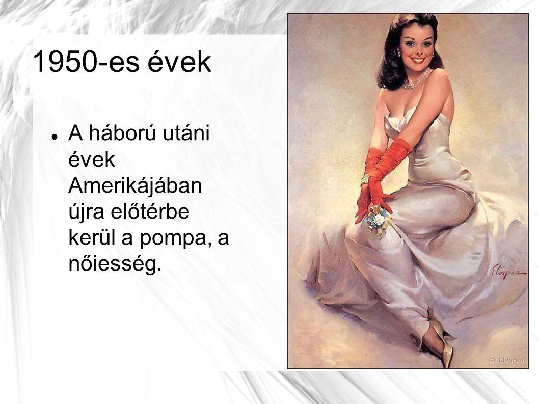 1950-es évek A háború utáni évek Amerikájában újra előtérbe kerül a pompa, a nőiesség.