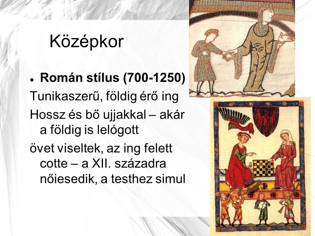 Középkor Román stílus (700-1250) Tunikaszerű, földig érő ing