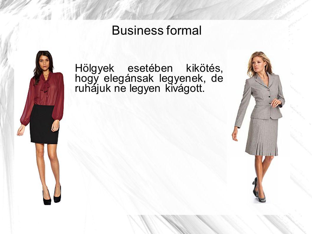 Business formal Hölgyek esetében kikötés, hogy elegánsak legyenek, de ruhájuk ne legyen kivágott.