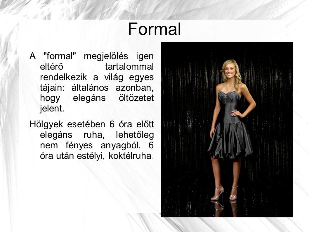 Formal A formal megjelölés igen eltérő tartalommal rendelkezik a világ egyes tájain: általános azonban, hogy elegáns öltözetet jelent.