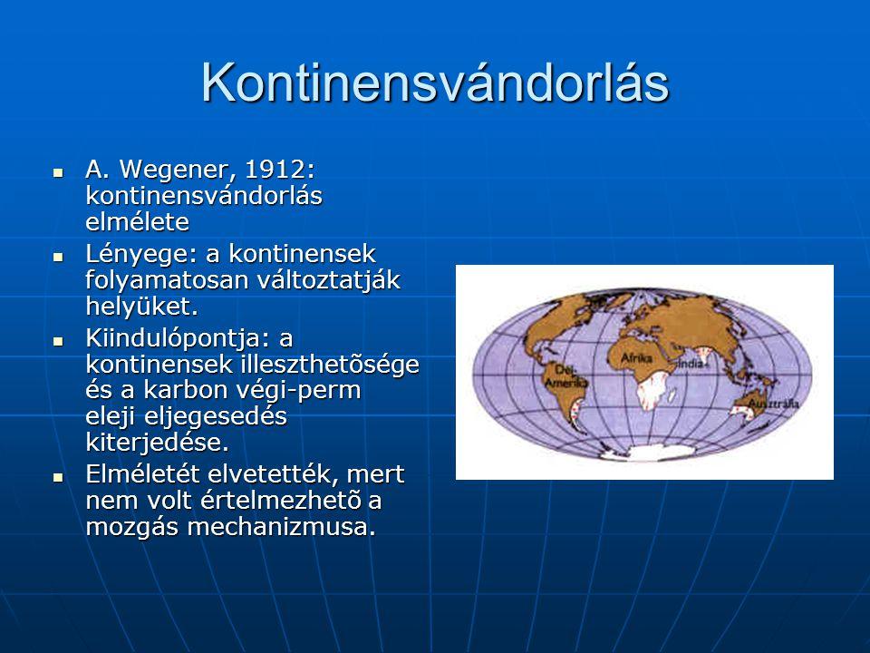 Kontinensvándorlás A. Wegener, 1912: kontinensvándorlás elmélete
