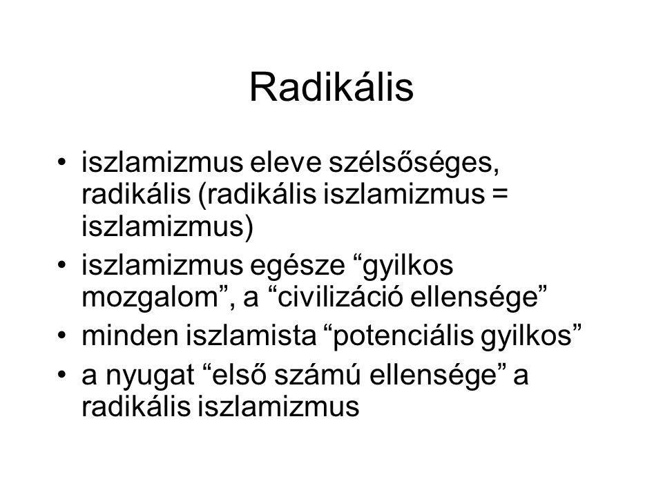 Radikális iszlamizmus eleve szélsőséges, radikális (radikális iszlamizmus = iszlamizmus)