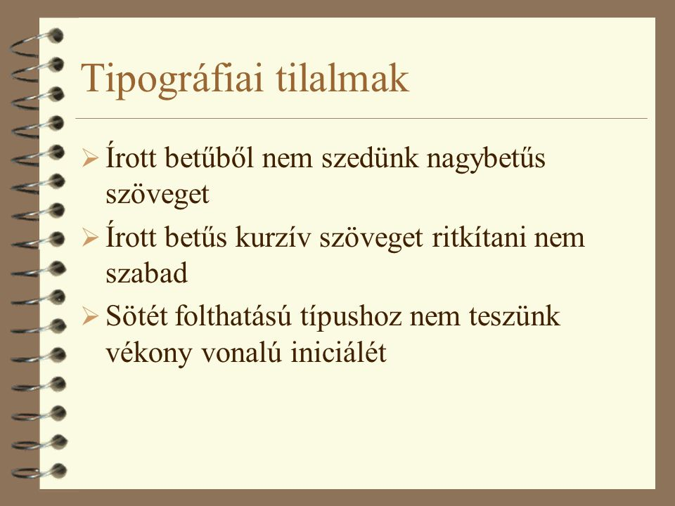Tipográfiai tilalmak Írott betűből nem szedünk nagybetűs szöveget