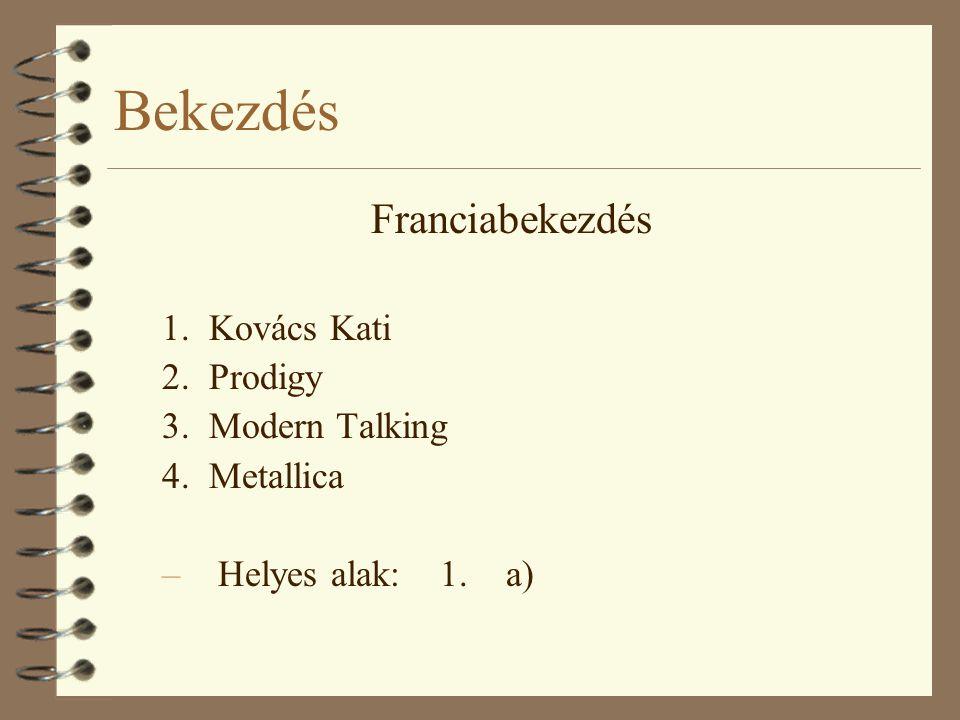 Bekezdés Franciabekezdés 1. Kovács Kati 2. Prodigy 3. Modern Talking