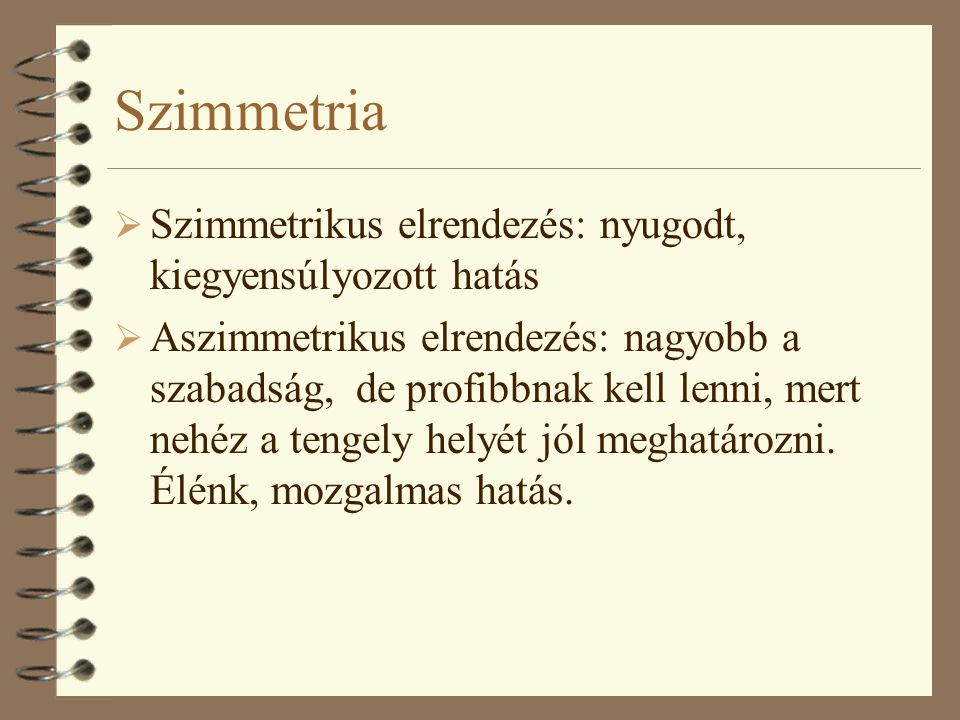 Szimmetria Szimmetrikus elrendezés: nyugodt, kiegyensúlyozott hatás