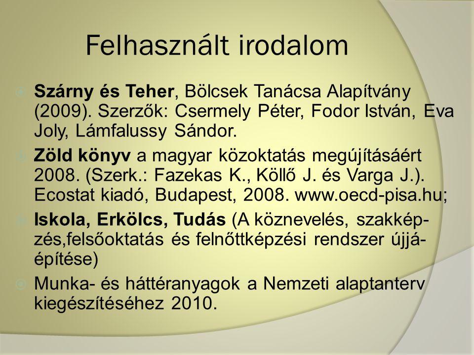 Felhasznált irodalom Szárny és Teher, Bölcsek Tanácsa Alapítvány (2009). Szerzők: Csermely Péter, Fodor István, Eva Joly, Lámfalussy Sándor.