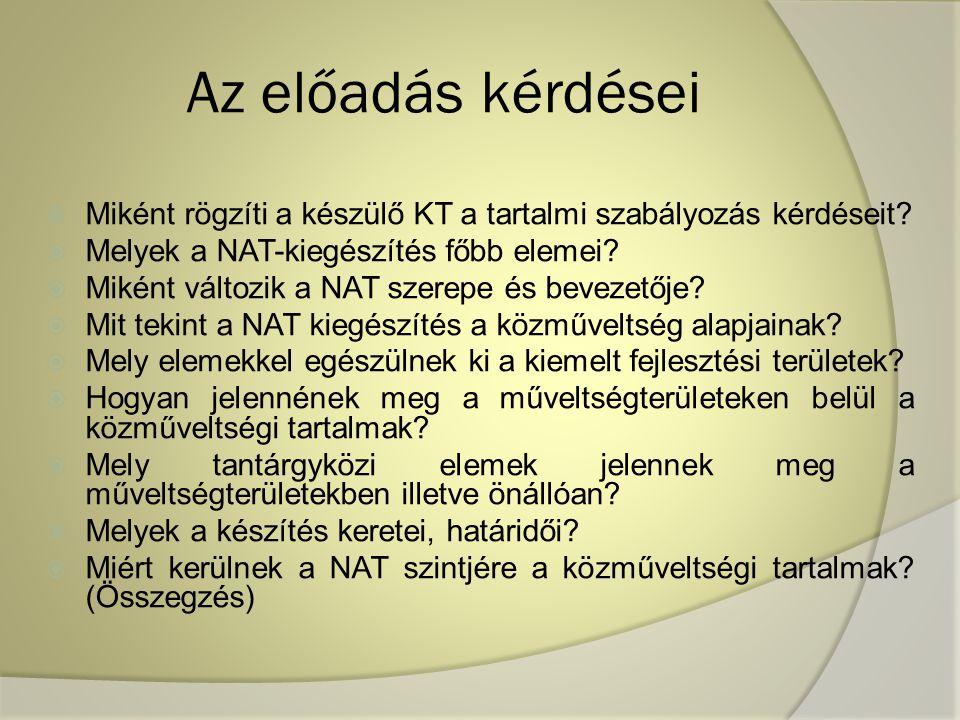 Az előadás kérdései Miként rögzíti a készülő KT a tartalmi szabályozás kérdéseit Melyek a NAT-kiegészítés főbb elemei