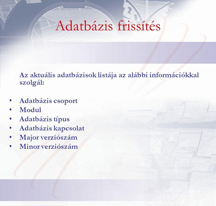 Adatbázis frissítés Az aktuális adatbázisok listája az alábbi információkkal szolgál: Adatbázis csoport.