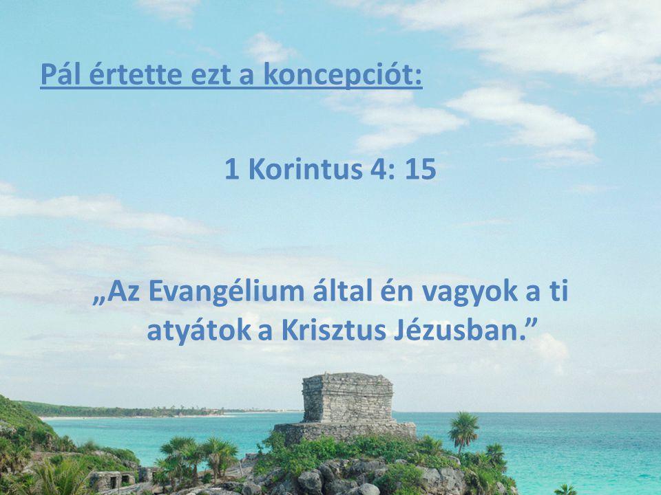 """Pál értette ezt a koncepciót: 1 Korintus 4: 15 """"Az Evangélium által én vagyok a ti atyátok a Krisztus Jézusban."""