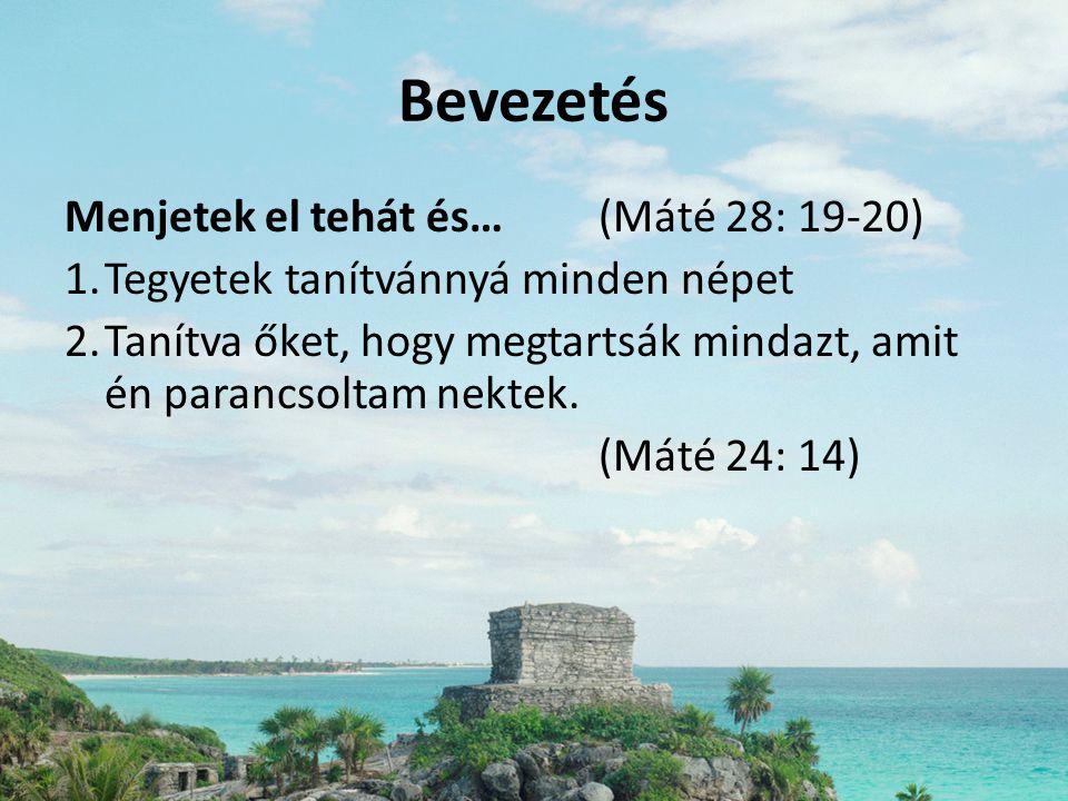 Bevezetés Menjetek el tehát és… (Máté 28: 19-20)