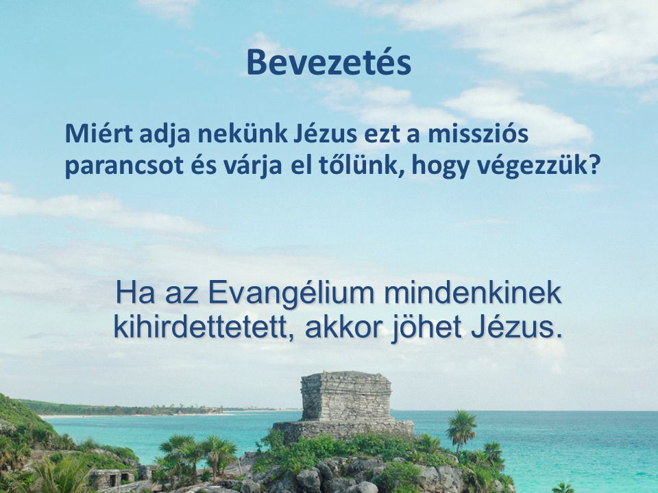 Ha az Evangélium mindenkinek kihirdettetett, akkor jöhet Jézus.