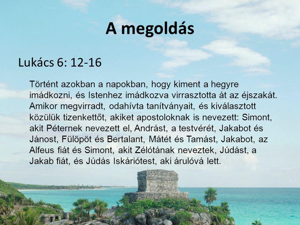 A megoldás Lukács 6: 12-16.
