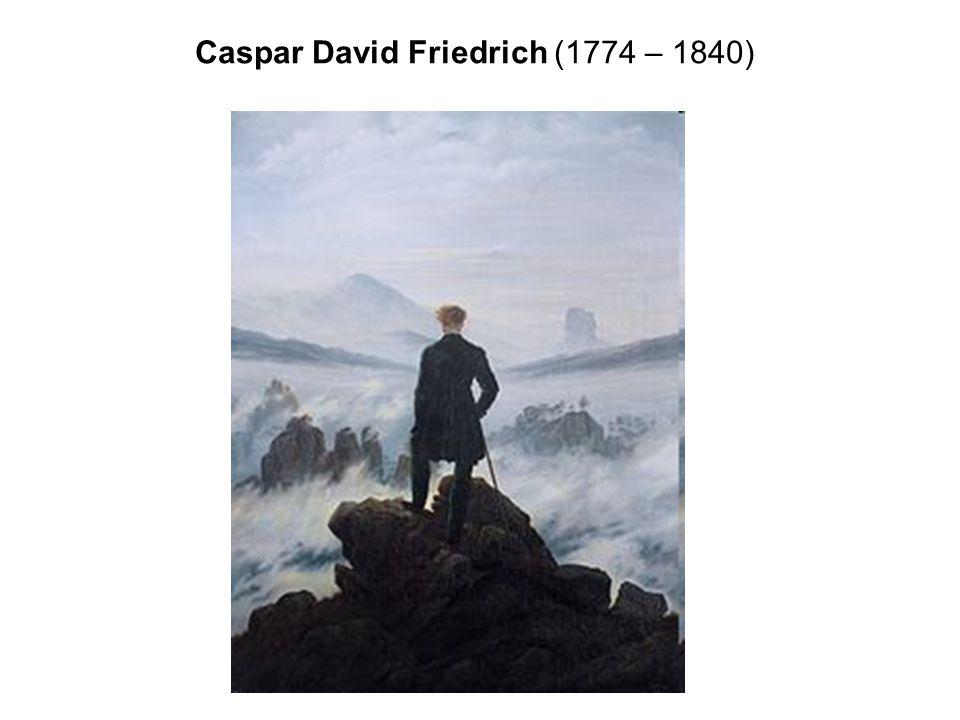 Caspar David Friedrich (1774 – 1840)